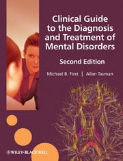 Clinical Guide to the Diagnosis and Treatment of Mental Disorders ebook by Michael B. First,Allan Tasman