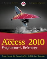 Access 2010 Programmer's Reference ebook by Teresa Hennig,Rob Cooper,Geoffrey L. Griffith,Jerry Dennison