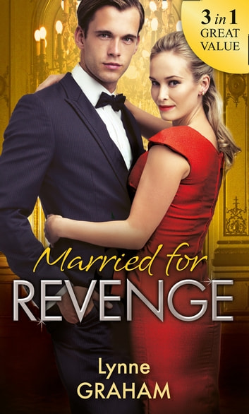 Married For Revenge: Roccanti's Marriage Revenge / A Deal at the Altar / A Vow of Obligation (Mills & Boon M&B) ebook by Lynne Graham