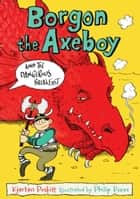 Borgon the Axeboy and the Dangerous Breakfast ebook by Kjartan Poskitt,Philip Reeve