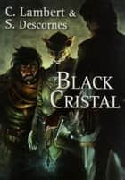 Black Cristal - tome 1 ebook by Stephane DESCORNES, Christophe LAMBERT