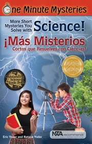 One Minute Mysteries - Misterios de Un Minuto - Short Mysteries You Solve With Science! - ¡Más misterios cortos que resuelves con ciencias! ebook by Eric Yoder,Natalie Yoder,Esteban Bachelet,Nadia Bercovich