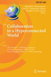 Collaboration in a Hyperconnected World - 17th IFIP WG 5.5 Working Conference on Virtual Enterprises, PRO-VE 2016, Porto, Portugal, October 3-5, 2016, Proceedings ebook by Hamideh Afsarmanesh,Luis M. Camarinha-Matos,António Lucas Soares