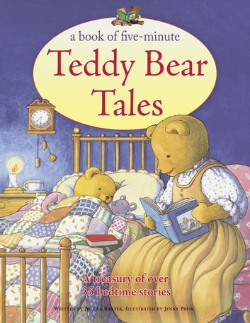 Book of Five-Minute Teddy Bear Tales - A Treasury of Over 35 Sleepy-time Stories ebook by Nicola Baxter