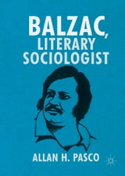 Balzac, Literary Sociologist ebook by Allan H. Pasco