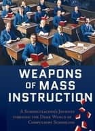 Weapons Of Mass Instruction ebook by John Taylor Gatto