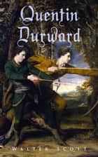Quentin Durward - Historical Novel ebook by Walter Scott