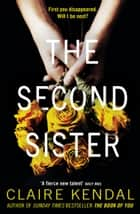 The Second Sister: The exciting new psychological thriller from Sunday Times bestselling author Claire Kendal ebook by Claire Kendal