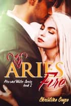 Aries Fire: Fire and Water Series Book 2 ebook by Christine Besze