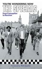 You're Wondering Now - The Specials - From Conception To Reunion ebook by Paul Williams