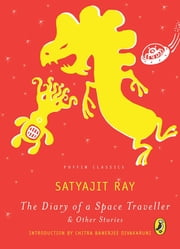 The Diary of a Space Traveller and other Stories - Puffin Classics ebook by Satyajit Ray,Chitra Banerjee Divakaruni