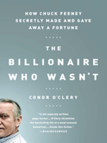 The Billionaire Who Wasn't - How Chuck Feeney Secretly Made and Gave Away a Fortune ebook by Conor O'Clery