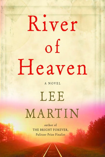River of Heaven - A Novel ebook by Lee Martin