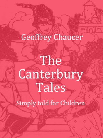 The Canterbury Tales - Simply told for Children ebook by Geoffrey Chaucer