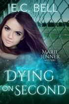Dying on Second ebook by E. C. Bell