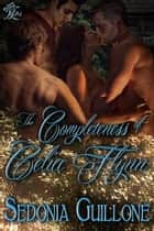 The Completeness of Celia Flynn ebook by Sedonia Guillone