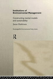 Institutions in Environmental Management - Constructing Mental Models and Sustainability ebook by Janne Hukkinen
