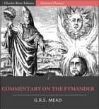 Commentary on the Pymander eBook by G.R.S. Mead