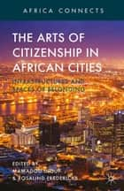 The Arts of Citizenship in African Cities ebook by M. Diouf,R. Fredericks