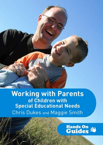 Working with Parents of Children with Special Educational Needs ebook by Chris Dukes,Maggie Smith