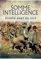 Somme Intelligence - Fourth Army HQ 1916 ebook by William Langford