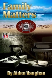 Family Matters - A Hunter & Holmes Mystery #4 ebook by Aiden Vaughan