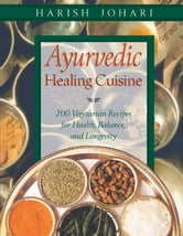 Ayurvedic Healing Cuisine ebook by Harish Johari