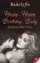 Happy, Happy Birthday, Baby ebook by Radclyffe