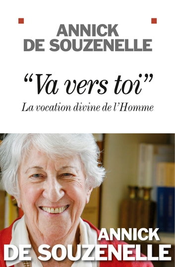 Va vers toi - La vocation divine de l'Homme ebook by Annick de Souzenelle