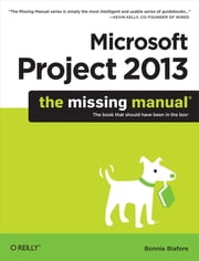 Microsoft Project 2013: The Missing Manual ebook by Bonnie Biafore