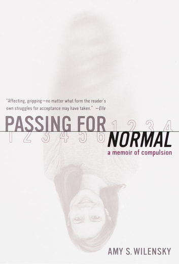 Passing for Normal - A Memoir of Compulsion ebook by Amy S. Wilensky