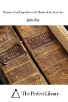 Narrative of an Expedition to the Shores of the Arctic Sea ebook by John Rae