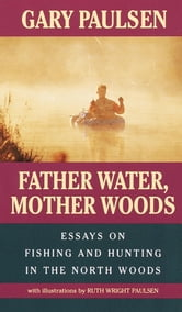 Father Water, Mother Woods ebook by Gary Paulsen,Ruth Wright Paulsen