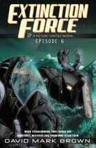 Extinction Force - Episode 6 ebook by Fiction Vortex, David Mark Brown