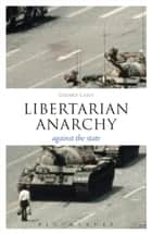 Libertarian Anarchy - Against the State ebook by Dr. Gerard Casey