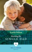 Resisting The Single Dad (Mills & Boon Medical) ebook by Scarlet Wilson