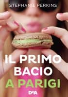 Il primo bacio a Parigi (De Agostini) ebook by Stephanie Perkins