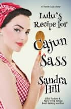 Lulu's Recipe for Cajun Sass - A Tante Lulu Story ebook by Sandra Hill