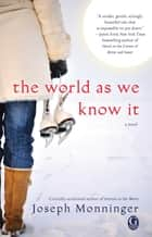 The World As We Know It ebook by Joseph Monninger