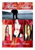 3mendamente Amore ebook by Roberto Baldini