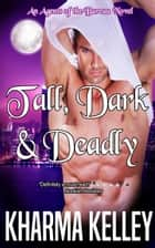 Tall, Dark & Deadly - Agents of the Bureau, #1 ebook by Kharma Kelley