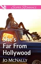 She's Far From Hollywood (Mills & Boon Superromance) ebook by Jo McNally