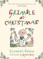 Grimble at Christmas ebook by Quentin Blake, Clement Freud