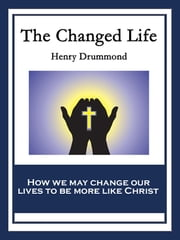 The Changed Life ebook by Henry Drummond