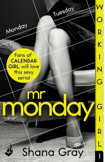 Working Girl: Mr Monday (A sexy serial, perfect for fans of Calendar Girl) Part 1 ebook by Shana Gray