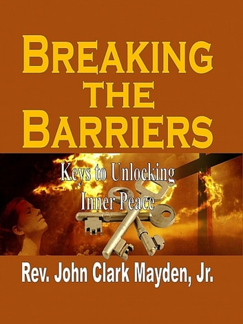 Breaking the Barriers ebook by Rev. John Clark Mayden, Jr.
