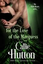 For the Love of the Marquess - The Noble Hearts Series, #2 ekitaplar by Callie Hutton