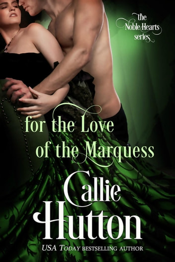 For the Love of the Marquess - The Noble Hearts Series, #2 ebook by Callie Hutton