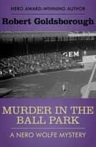 Murder in the Ball Park ebook by Robert Goldsborough