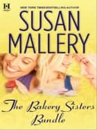 The Bakery Sisters ebook by Susan Mallery
